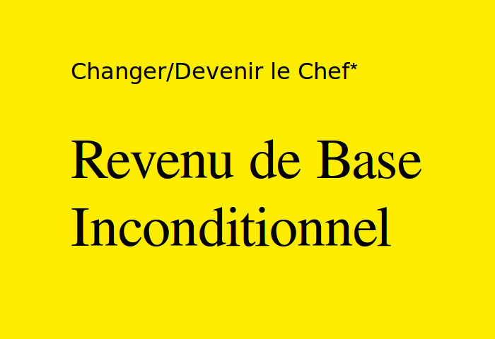 Changer/Devenir le Chef - Revenu de Base Inconditionnel